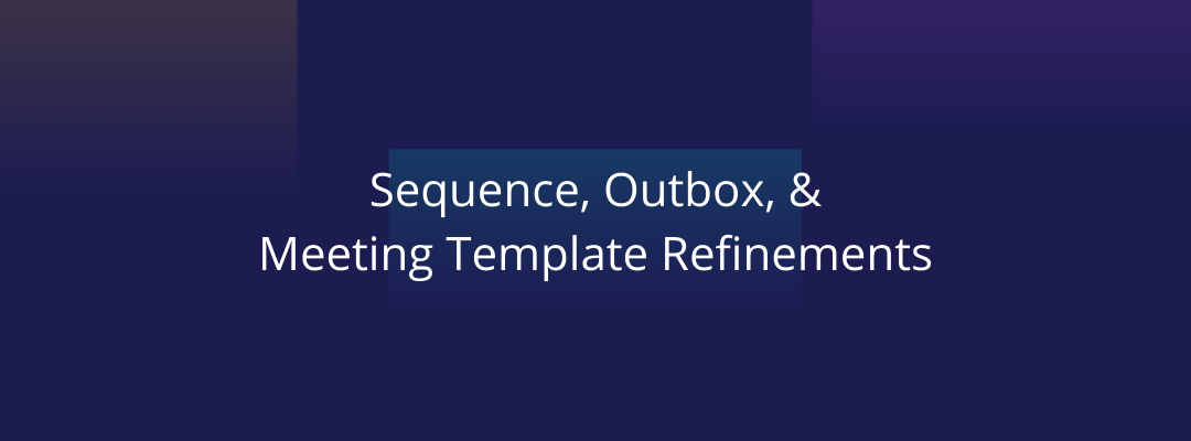 New at Mixmax: Sequence, Outbox, Meeting Template Refinements