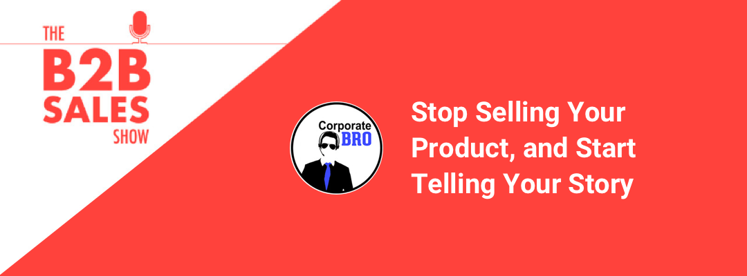 Stop Selling Your Product, and Start Telling Your Story with Corporate Bro