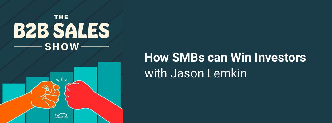 How SMBs Can Win Investors w/ Jason Lemkin
