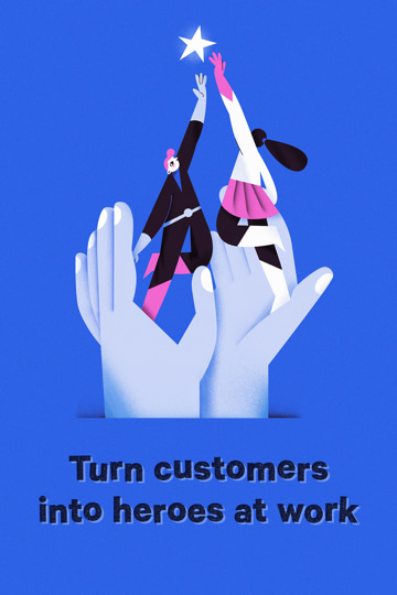 Turn customers into heros at work