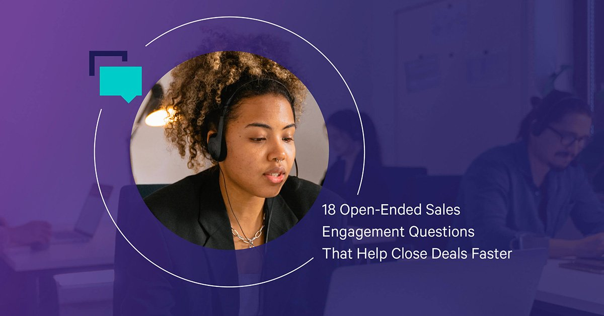 18 Open-Ended Sales Engagement Questions That Help Close Deals Faster