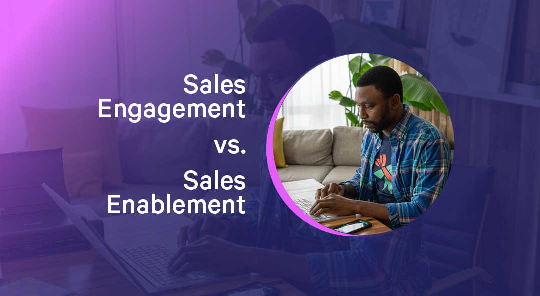 Sales Engagement vs. Sales Enablement: What's the Difference, and When Do You Need Them?